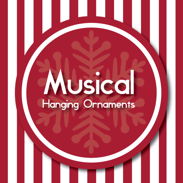 Musical Hanging Ornaments and More